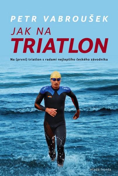Na (první) triatlon s radami nejlepšího českého závodníka
