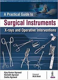 A Practical Guide to Surgical Instruments, X-rays and Operative Interventions