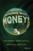 What?s Wrong with Money?: The Biggest Bubble of All