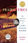 Prairie Fires The Life and Times of Laura Ingalls Wilder