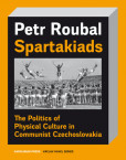 Spartakiads - The Politics of Physical Culture in Communist