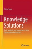 Knowledge Solutions Tools, Methods, and Approaches to Drive Organizational Performance